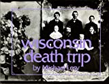 Wisconsin Death Trip, Lesy, Michael and Van Schaick, Charles, 0394709624