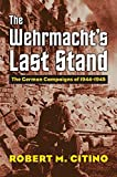 img - for The Wehrmacht's Last Stand: The German Campaigns of 1944-1945 (Modern War Studies (Hardcover)) book / textbook / text book