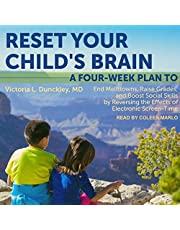 Reset Your Child's Brain: A Four-Week Plan to End Meltdowns, Raise Grades, and Boost Social Skills by Reversing the Effects of Electronic Screen-Time