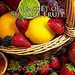 A Basket of Summer Fruit: C.H. Spurgeon Sermons | C.H. Spurgeon