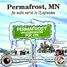 Permafrost, MN: The Great Northern Audio Theatre Radio/TV Program by Brian Price, Jerry Stearns Narrated by Irene Ruderman, Donna Alexander,  full cast, Don Cosgrove, Rebecca Fay, David Hennessey