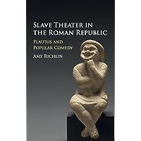 Slave Theater in the Roman Republic: Plautus and Popular Comedy