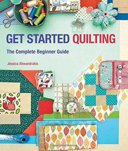 (Get Started Quilting: The Complete Beginner Guide)