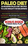 Paleo Diet: 20 Modern Paleo Diet Recipes to Lose Weight for Beginners, Paleo Smoothies, Build Muscles, Clean Eating, Ketogenic Diet, Paleo Diet Meal Plan ... Lose the Extra Fat Fast and Live Powerfully