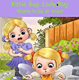 Katie Bug, Lady Bug: Wants to be an Angel: A funny, rhyming bedtime story about a little girl learning that good things come from being good! - Ages 3-5