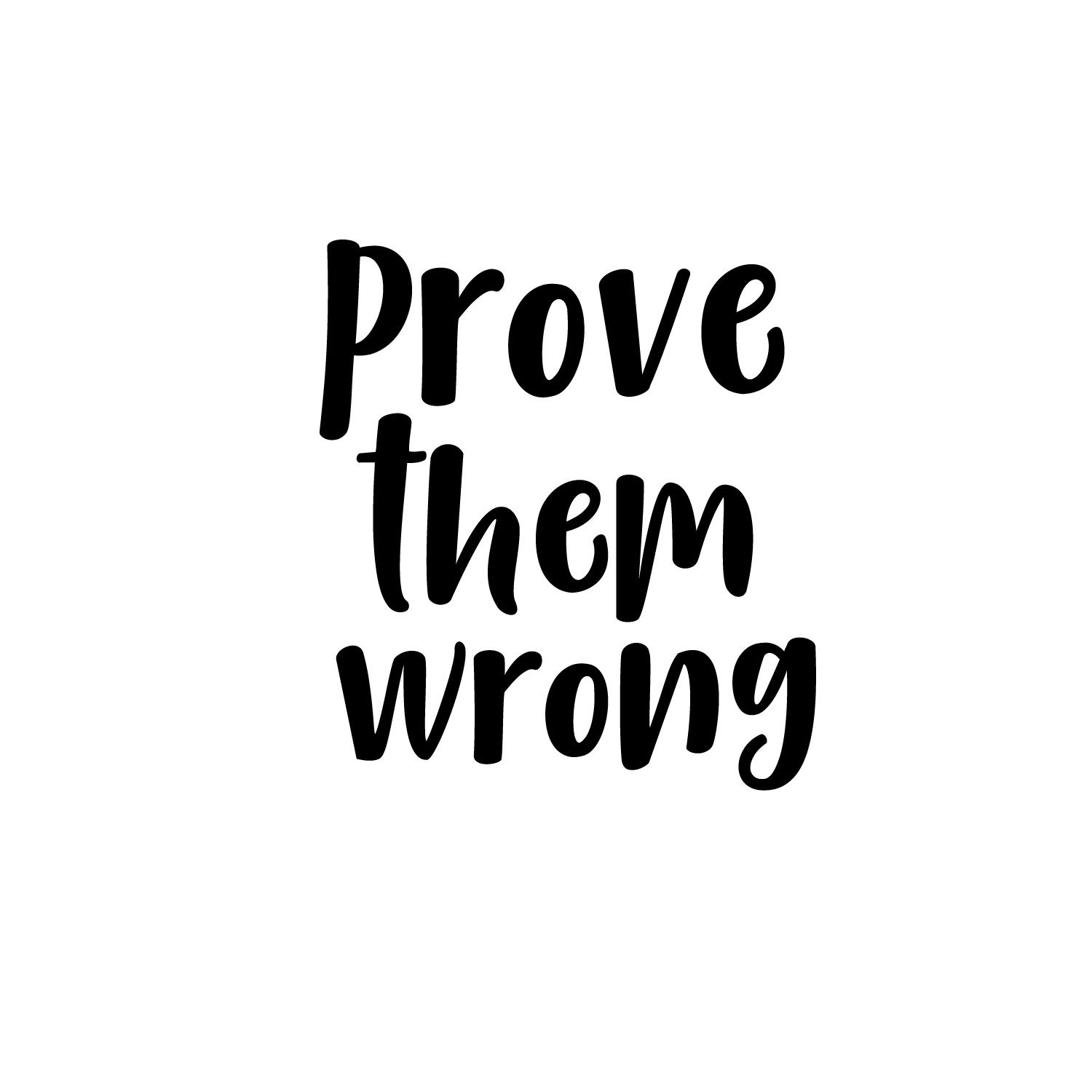 Wall Art Vinyl Decal - Prove Them Wrong - Inspirational Quotes - 25'' x 23'' - Living Room Bedroom Work Office - Home Decor Motivational Sayings Sticker Decals