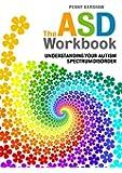 The ASD Workbook: Understanding Your Autism Spectrum Disorder