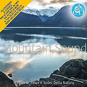 Mountain Sound Musica Di Relax e Suoni Della Natura 2 Cd Audio Wellness relax
