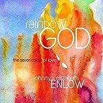 Rainbow God: The Seven Colors of Love | Johnny Enlow,Elizabeth Enlow