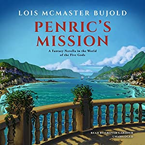 Penric's Mission: A Novella in the World of the Five Gods: Penric & Desdemona, Book 3 Audible – Unabridged Lois McMaster Bujold (Author), Grover Gardner (Narrator), Inc. Blackstone Audio (Publisher)