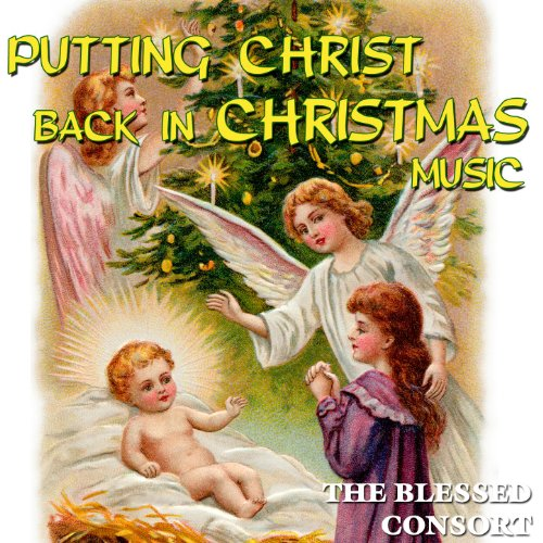 Putting Christ Back In Christmas Music by The Blessed Consort on Amazon Music - Amazon.com