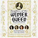 Daughters of the Winter Queen: Four Remarkable Sisters, the Crown of Bohemia and the Enduring Legacy of Mary, Queen of Scots Audiobook by Nancy Goldstone Narrated by Laura Kirman