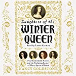 Daughters of the Winter Queen: Four Remarkable Sisters, the Crown of Bohemia and the Enduring Legacy of Mary, Queen of Scots   Nancy Goldstone