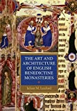 The Art and Architecture of English Benedictine Monasteries (Studies in the History of Medieval Religion)