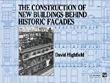 The Construction of New Buildings Behind Historic Facades, David Highfield, 041915180X