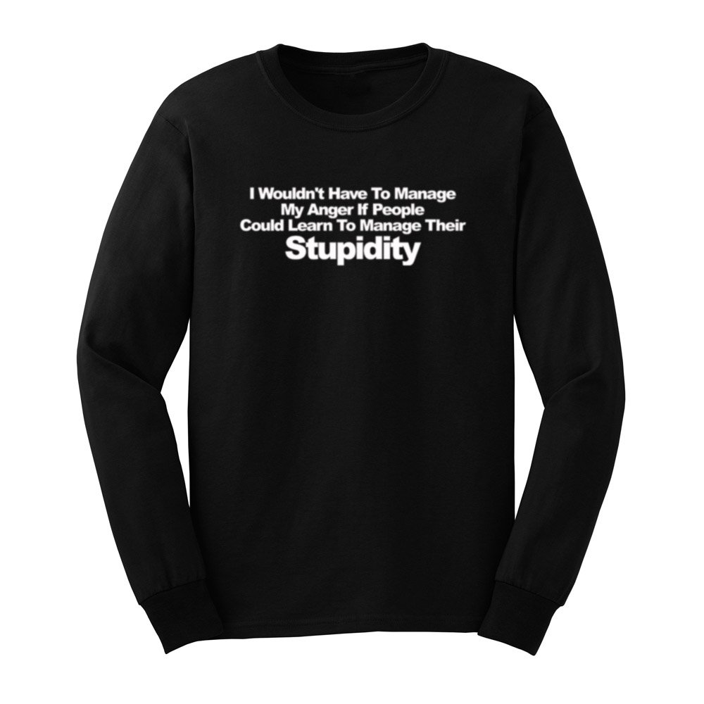 Loo Show S I Wouldn T Have To Manage My Anger T Shirts Tee