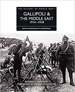 history of world war i gallipoli the middle east 1914 1918 from the dardanelles to mesopotamia english edition