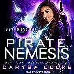 Pirate Nemesis: Telepathic Space Pirates, Book 1   Carysa Locke