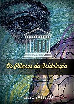 Os Pilares da Iridologia por [Celso Battello]