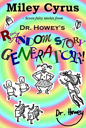 Miley Cyrus - Seven fairy stories from Dr. Howey's Random Story Generator! (RSG Book 13)