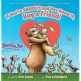 If You're Groovy and You Know It, Hug a Friend (Groovy Joe #3) (3)