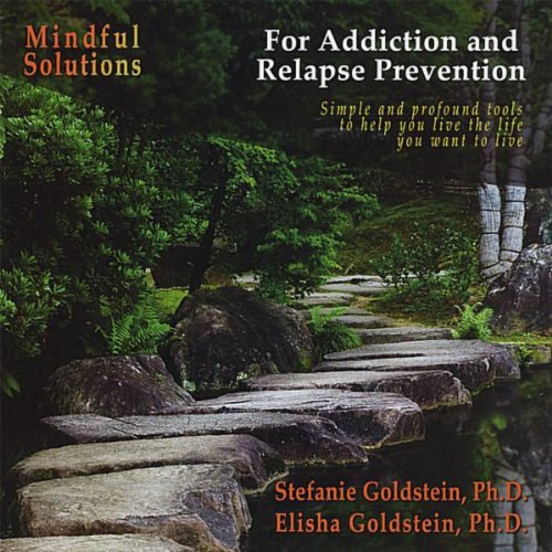 Mindful Solutions for Addiction and Relapse Prevention ()