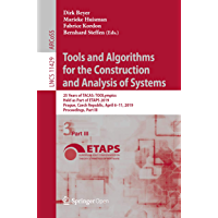 Tools and Algorithms for the Construction and Analysis of Systems: 25 Years of TACAS: TOOLympics, Held as Part of ETAPS 2019, Prague, Czech Republic, April ... Science Book 11429) (English Edition)