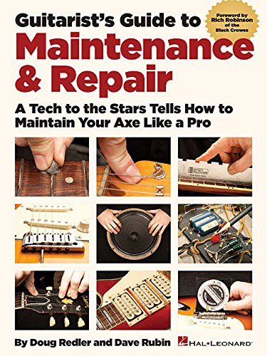 (Guitarist's Guide to Maintenance & Repair: A Tech to the Stars Tells How to Maintain Your Axe like a Pro)