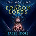 False Idols: The Dragon Lords, Book 2 Audiobook by Jon Hollins Narrated by John Banks
