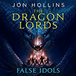 False Idols: The Dragon Lords, Book 2 | Jon Hollins
