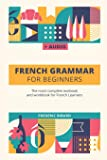 French Grammar For Beginners: The most complete textbook and workbook for French Learners (French Grammar Textbook)