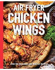 The Air Fryer Chicken Wings Cookbook: Take Flight with Over 100 Recipes