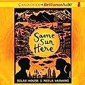 Same Sun Here Audiobook by Silas House, Neela Vaswani Narrated by Silas House, Neela Vaswani