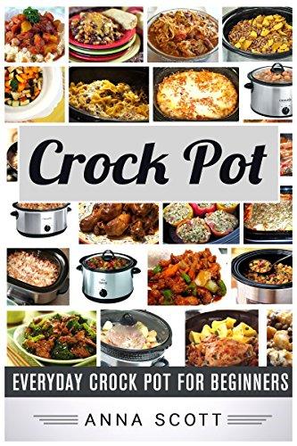 crock pot recipes: Everyday Crock Pot For Beginners(crock pot cookbook, Crock-Pot Meals, crock pot chicken, crock pot mac and cheese, chicken crock pot ... pot recipes & slow cooker recipes Book 4)