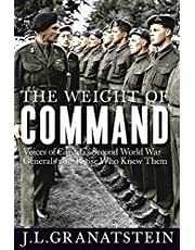 The Weight of Command: Voices of Canada's Second World War Generals and Those Who Knew Them