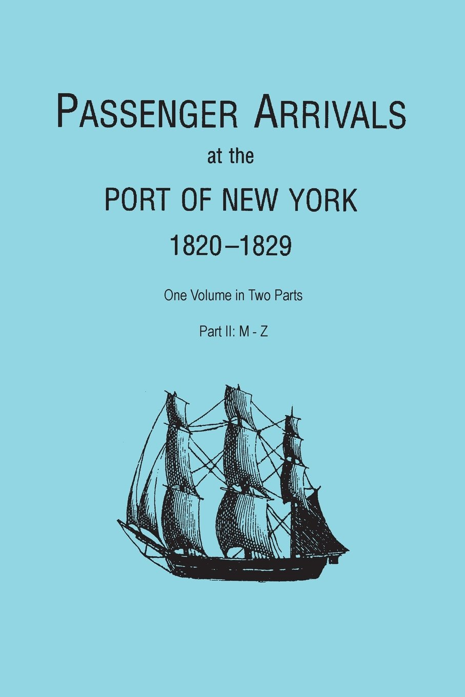 Download Passenger Arrivals at the Port of New York, 1820-1829, from Customs Passenger Lists. One Volume in Two Parts. Part II: M-Z pdf epub