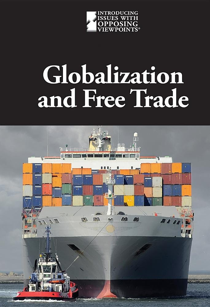 Globalization and Free Trade (Introducing Issues With Opposing Viewpoints)
