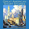 Great American Short Stories Audiobook by Mark Twain, Edith Wharton, W. C. Morrow, H. P. Lovecraft, John Kendrick Bangs, William Hope Hodgson, Robert E. Howard Narrated by Cathy Dobson