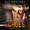 Among the Echoes Audiobook by Aly Martinez Narrated by Laura Jennings, Carson Beck