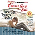 Chicken Soup for the Soul: Teens Talk Tough Times - Stories about the Hardest Parts of Being a Teenager Audiobook by Jack Canfield, Mark Victor Hansen, Amy Newmark (editor) Narrated by Nick Podehl, Kate Rudd
