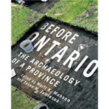 Before Ontario: The Archaeology of a Province (McGill-Queen's Native and Northern Series)