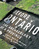 Before Ontario : The Archaeology of a Province, Munson, Marit K. and Jamieson, Susan M., 0773542086