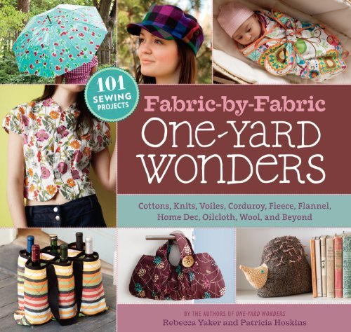 Rebecca Yaker, Patricia Hoskins'sFabric-by-Fabric One-Yard Wonders: 101 Sewing Projects Using Cottons, Knits, Voiles, Corduroy, Fleece, Flannel, Home Dec, Oilcloth, Wool, and Beyond [Hardcover]2011