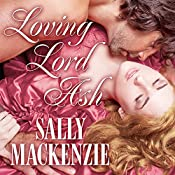 Loving Lord Ash: Duchess of Love, Book 3 | Sally MacKenzie