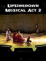 Upsidedown Musical Act 2