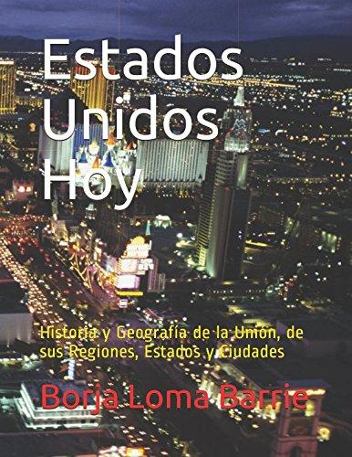 Estados Unidos Hoy Historia y Geografía de la Unión, de sus Regiones, Estados y Ciudades  [Loma Barrie, Borja] (Tapa Blanda)