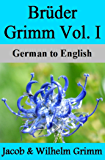 Brüder Grimm Vol. I: German to English