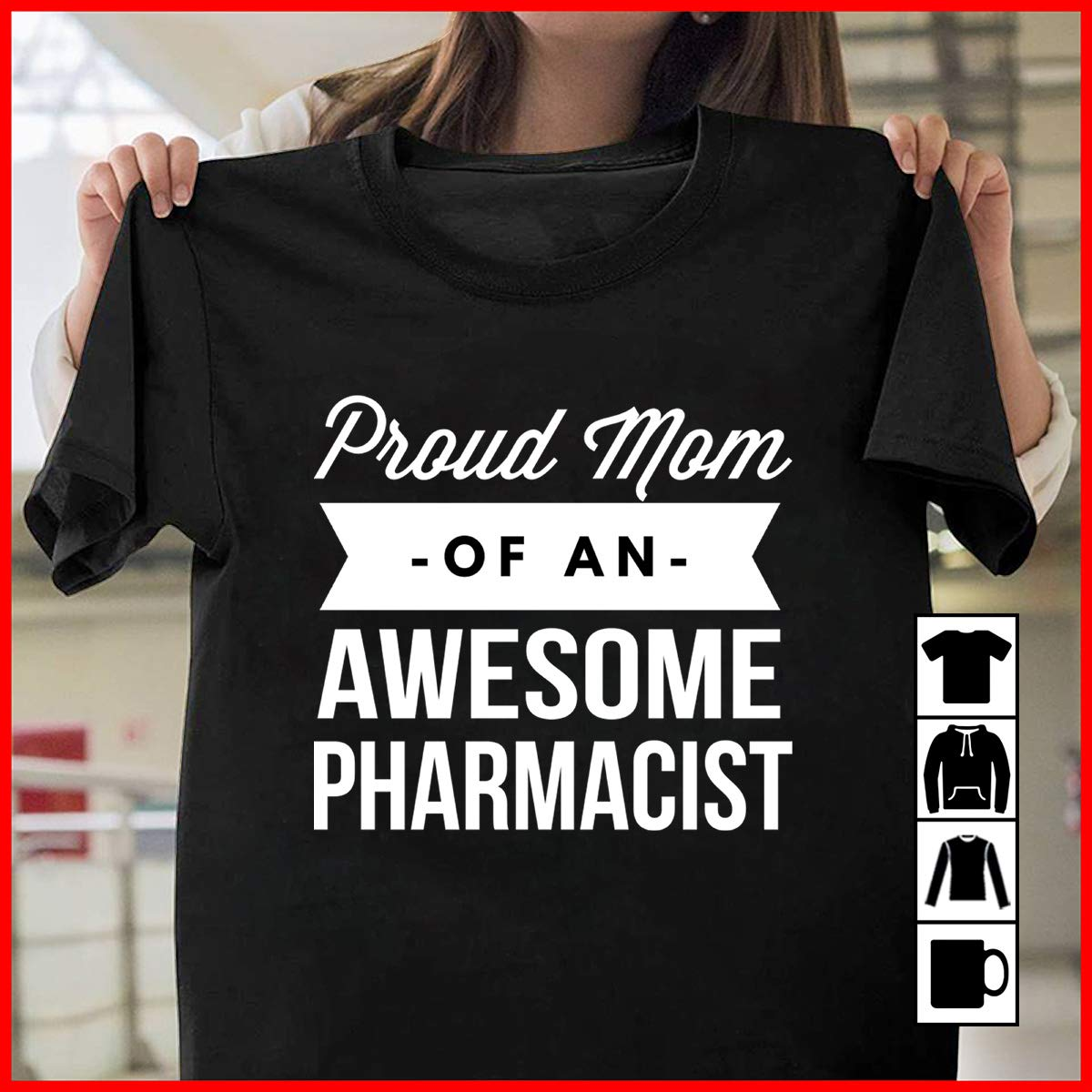 Pharmacist Proud Mom Of An Awesome Pharmacist A Shop That Sells Medicines, T Shirt