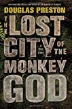 Book cover from The Lost City of the Monkey God: A True Story by Douglas Preston