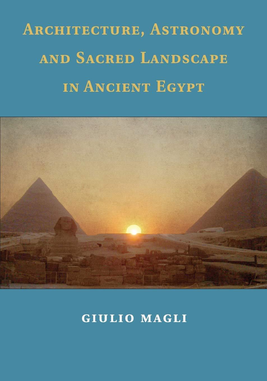 Architecture, Astronomy and Sacred Landscape in Ancient Egypt: Amazon.es: Magli, Giulio: Libros en idiomas extranjeros